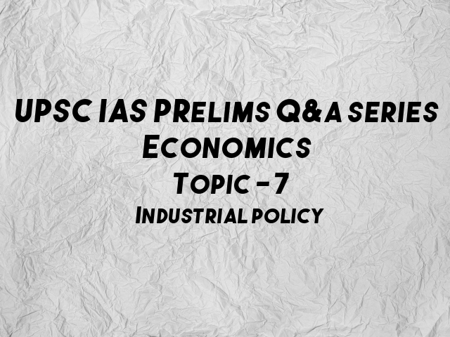 UPSC IAS Prelims Important Questions on Economics Industrial Policy