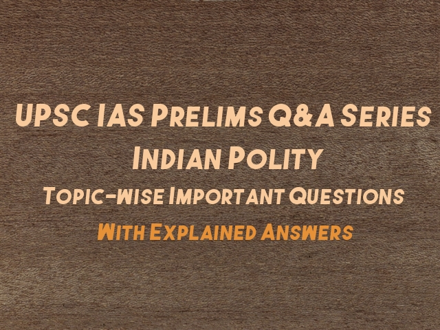 UPSC IAS Prelims 2021: Topic-wise Important Questions on Indian Polity