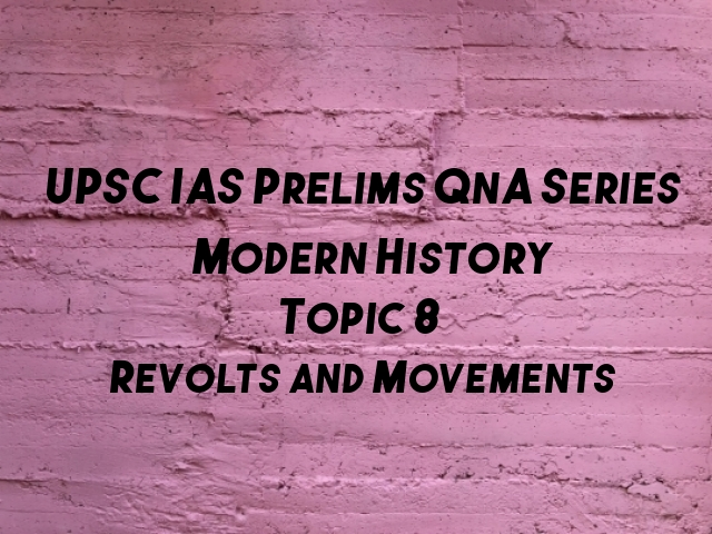 UPSC IAS Prelims Important Questions on Modern History Revolts and Movements