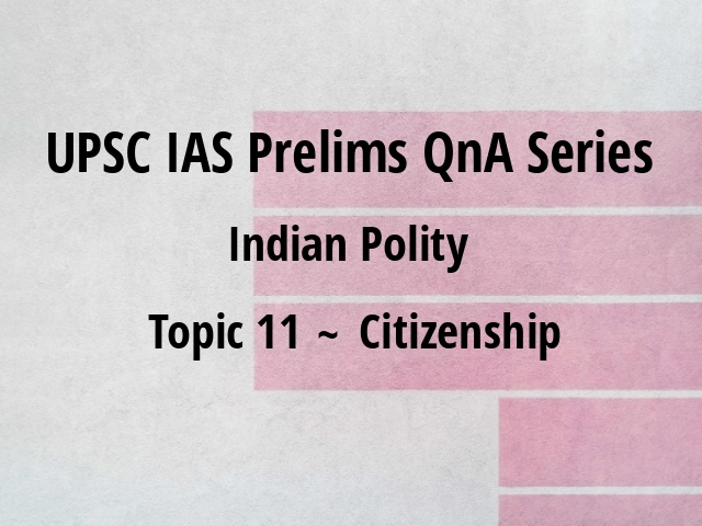 UPSC IAS Prelims Important Questions on Indian Polity Citizenship