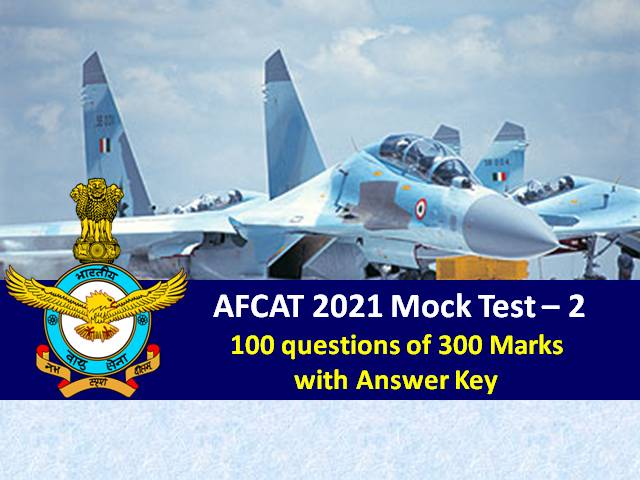 AFCAT Exam Mock Test-2 2021: Practice AFCAT Online Mock Test-100 Questions of 300 Marks with Answer Key