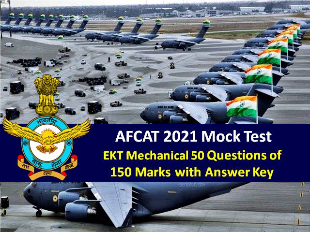 AFCAT 2021 Exam Mock Test EKT-Mechanical (For Technical Candidates): 50 Questions of 150 Marks with Answer Key