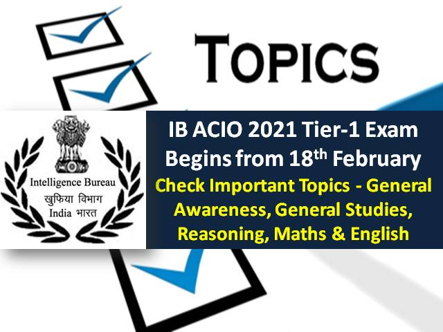 IB ACIO 2021 Tier-1 Exam Commences from 18th February: Check Important Topics of General Awareness, Reasoning, General Studies, Maths & English Sections