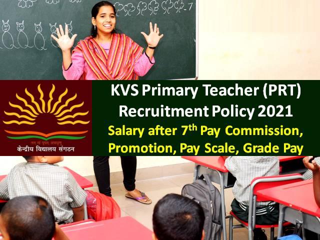 KVS PRT Primary Teacher Recruitment Policy 2021: Check Kendriya Vidyalaya PRT Teacher's Salary after 7th Pay Commission, Promotion, Pay Scale, Grade Pay