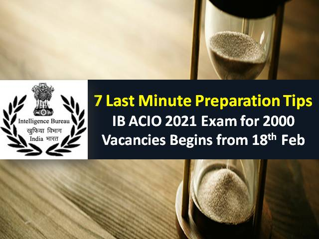 IB ACIO 2021 Exam for 2000 Vacancies Begins Today (From 18th to 20th Feb): Check 7 Last Minute Tips to crack Intelligence Bureau Officer Exam