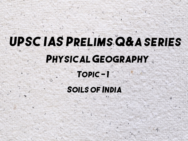 UPSC IAS Prelims Important Questions on Physical Geography Soils of India