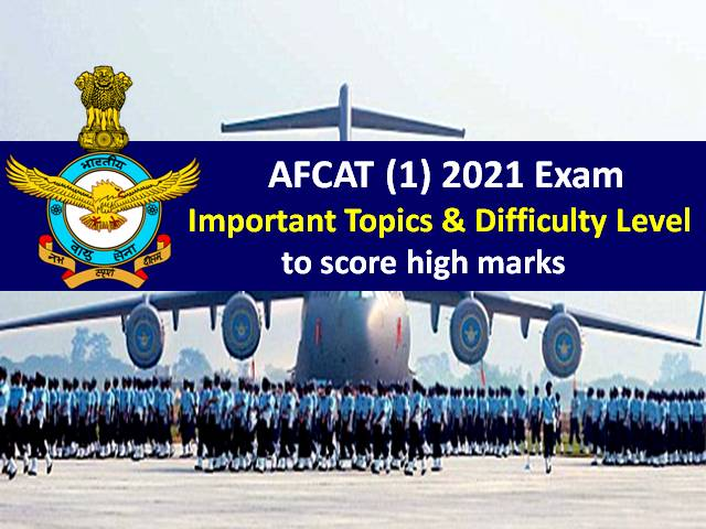 AFCAT (1) 2021 Exam from 20th to 22nd Feb: Check Important Topics & Difficulty Level to score high marks in AFCAT 2021 Exam