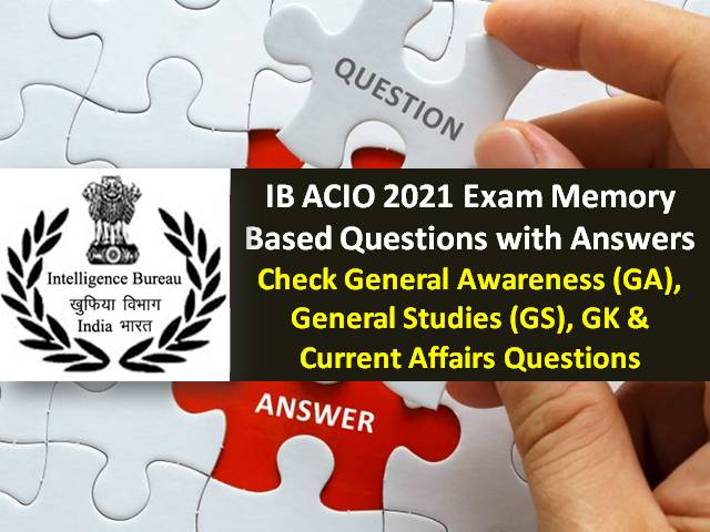 IB ACIO 2021 Exam Memory Based Questions with Answers: Check General Awareness (GA), General Studies (GS), GK & Current Affairs Questions came in Inteliigence Bureau Officer Exam