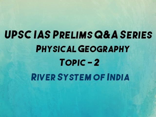 UPSC IAS Prelims Important Questions on Physical Geography River System
