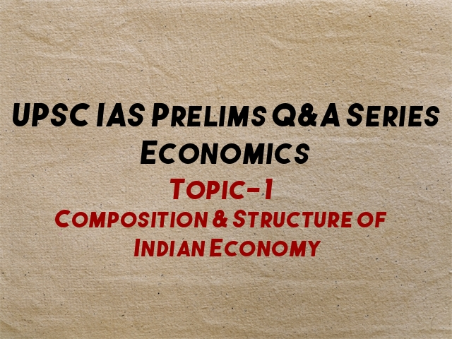UPSC IAS Prelims Important Questions on Economics Composition Structure of Indian Economy
