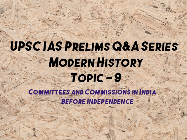 UPSC IAS Prelims Important Questions on Modern History Committees and Commissions in India Before Independence