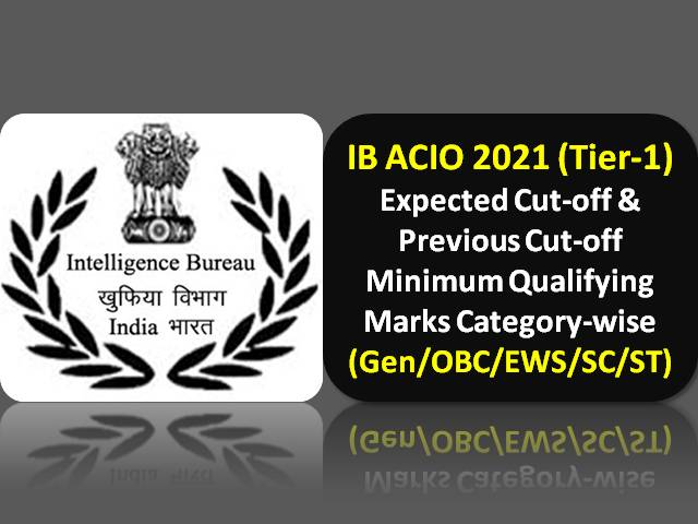 IB ACIO 2021 Exam Expected Cutoff Marks Tier-1 Categorywise (Gen/OBC/ EWS/SC/ST): Check Minimum Qualifying Marks & Previous Cutoff for Intelligence Bureau ACIO Grade-2 Executive Posts in MHA