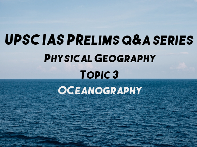 UPSC IAS Prelims Important Questions on Physical Geography Oceanography