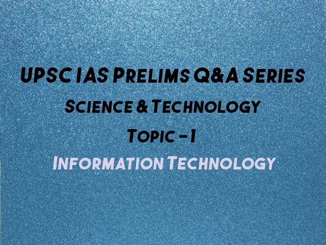 Important Questions on Science & Technology upsc, Important Questions on Information Technology upsc prelims, upsc prelims 2021