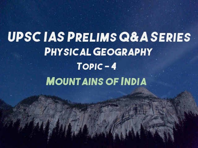 UPSC IAS Prelims Important Questions on Physical Geography Mountains of India