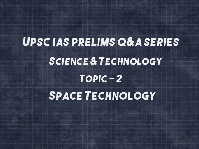 UPSC IAS Prelims Important Questions on Space Technology