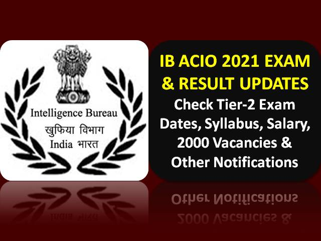IB ACIO 2021 Recruitment Updates (Tier-1 Result Out @mha.gov.in-Download PDF): Check Tier-2 Exam Dates, Syllabus, 2000 Vacancies, Eligibility, Salary Notifications