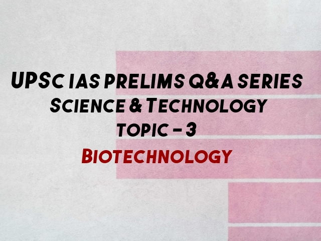 UPSC IAS Prelims Important Questions on Science & Technology Biotechnology