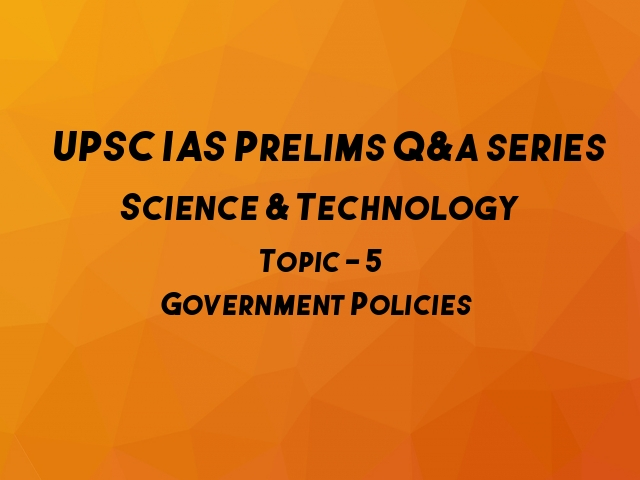 Important Questions on Science & Technology - Topic 5 (Government Policies)