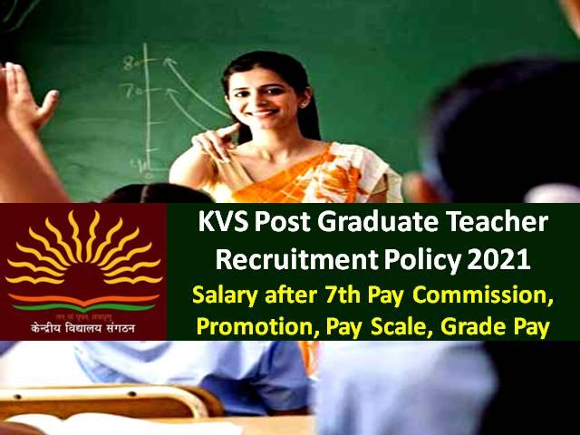 KVS PGT Post Graduate Teacher Recruitment Policy 2021: Check Kendriya Vidyalaya PGT Teacher's Salary after 7th Pay Commission, Promotion, Pay Scale, Grade Pay