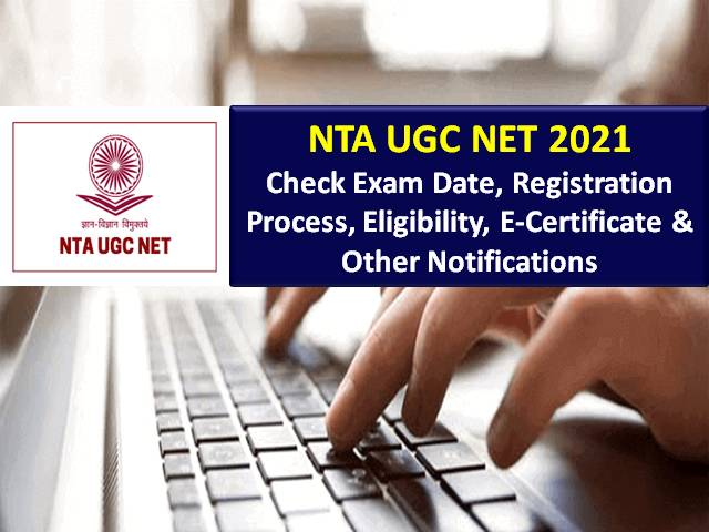 NTA UGC NET Dec 2020 Exam on May 2021 (Registration Date Extended @ugcnet.nta.nic.in): Check UGC NET 2021 Exam Dates, Eligibility, Admit Card, Exam Pattern, Syllabus & Other Updates