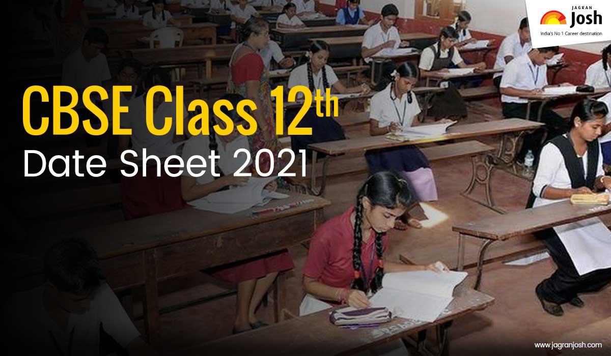CBSE Class 12 Date Sheet 2021: Analysis of CBSE Class 12 Time Table 2021, Updates & CBSE Board Exam 2021 Preparation Tips