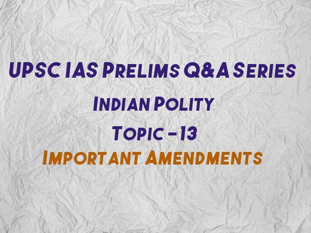 UPSC IAS Prelims Important Questions on Indian Polity Constitutional Amendments
