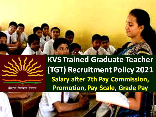 KVS TGT 2021 Trained Graduate Teacher Recruitment Policy: Check Salary after 7th Pay Commission, Promotion, Pay Scale, Grade Pay of Kendriya Vidyalaya TGT Teacher