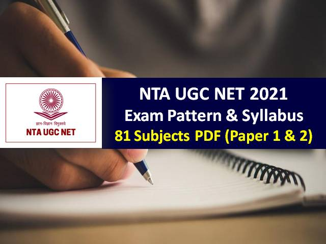 NTA UGC NET 2021/Dec 2020 Exam in May 2021: Check UGC NET Exam Pattern & Syllabus of 81 Subjects (Paper-1 & Paper-2)|Download PDF
