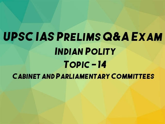 UPSC IAS Prelims Important Questions on Indian Polity Cabinet and Parliamentary Committees