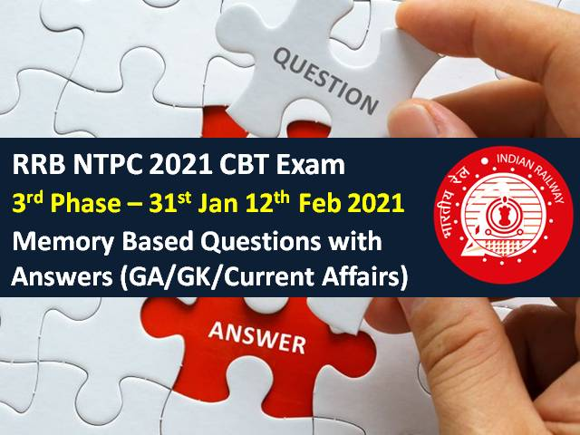 RRB NTPC 2021 Exam (Phase-3) Memory Based General Awareness Questions with Answers: Check GA, GK & Current Affairs Questions asked in RRB NTPC 2021 CBT