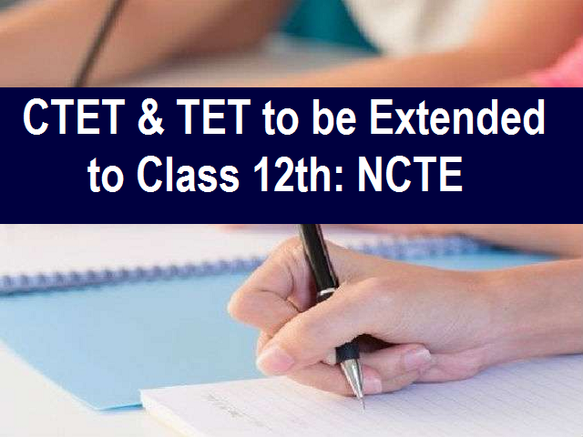 CTET & TET to be extended to Class 12th Teachers