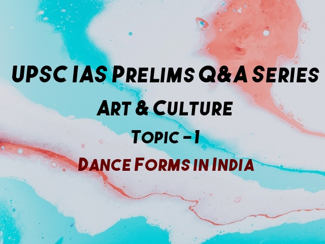 UPSC IAS Prelims Important Questions on Art & Culture Dance Forms in India