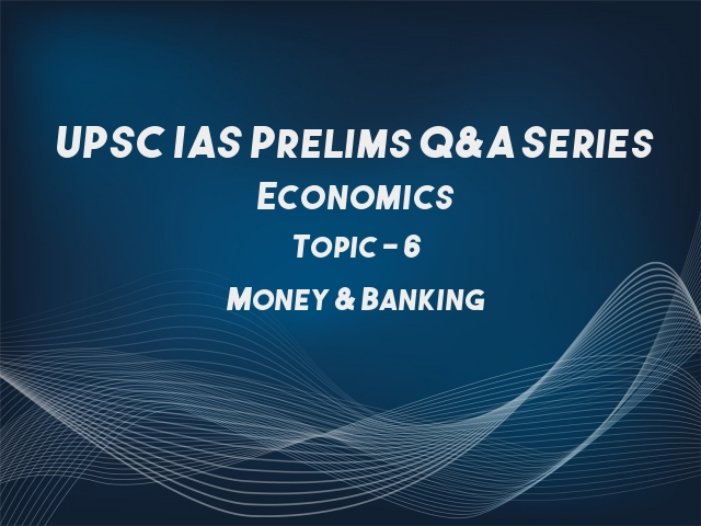 UPSC IAS Prelims Important Questions on Economics Money & Banking