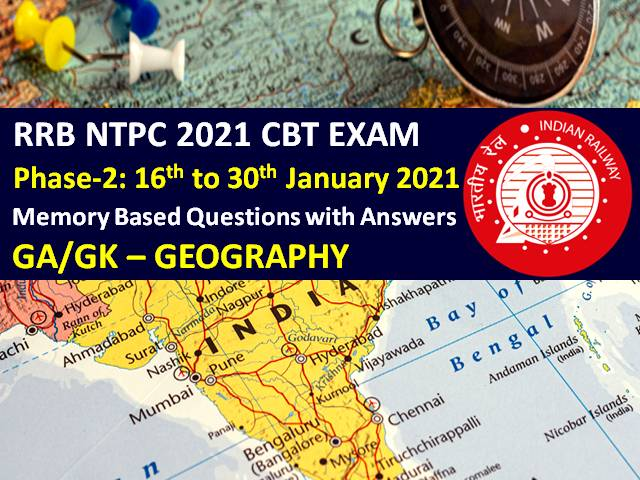 RRB NTPC 2021 Exam (Phase-2) Memory Based Geography Questions with Answers: Check GA/GK Questions asked in RRB NTPC 2021 CBT