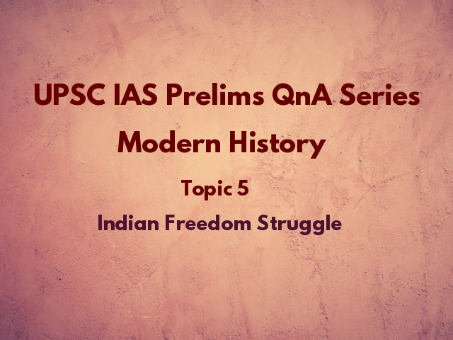 UPSC IAS Prelims Important Questions on Modern History Indian Freedom Struggle