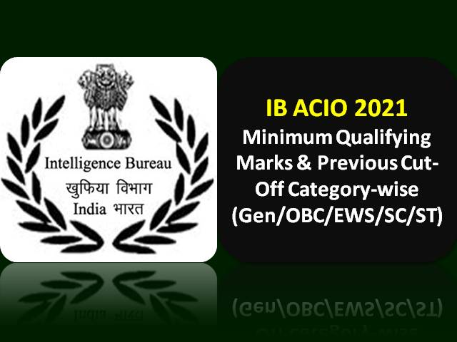 IB ACIO 2021 Exam Categorywise Minimum Qualifying Marks (Gen/OBC/ EWS/SC/ST): Check Previous Cutoff of Assistant Central Intelligence Officer Exam for Intelligence Bureau Recruitment