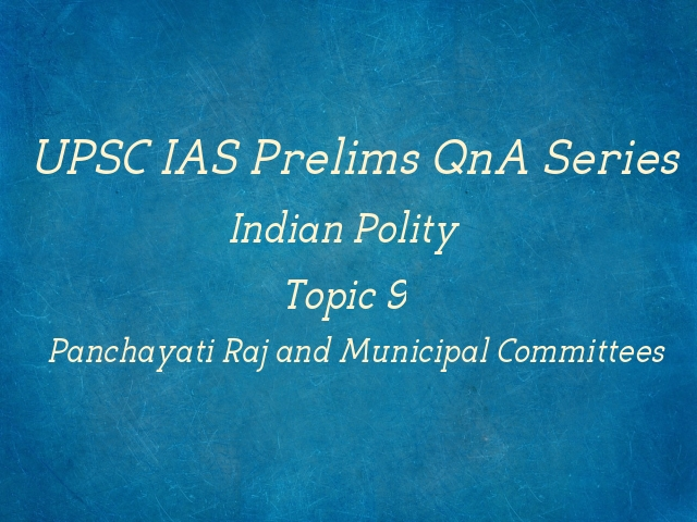 UPSC IAS Prelims Important Questions on Indian Polity Panchayati Raj and Municipal Committees