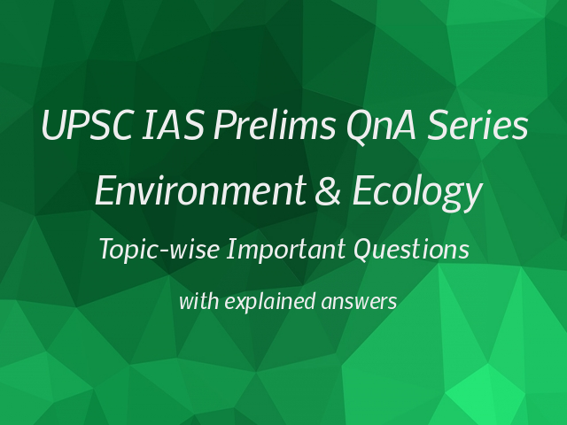 UPSC IAS Prelims Topic-wise Important Questions on Environment & Ecology