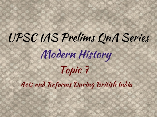 UPSC IAS Prelims Important Questions on Modern History Acts and Reforms During British Rule