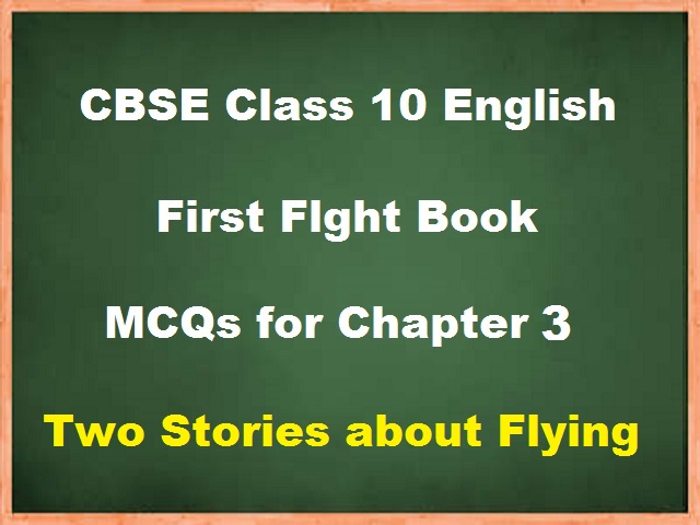 MCQs for CBSE Class 10 English Chapter 3 Two Stories about Flying