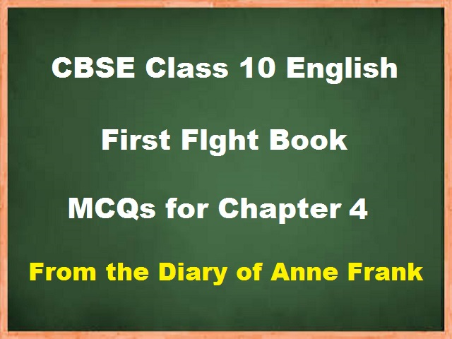 MCQ questions for Class 10 English Chapter 4 - From the Diary of Anne Frank