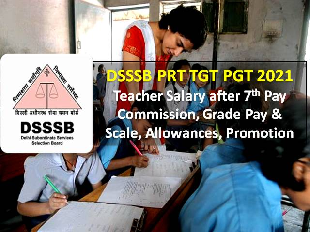 DSSSB PRT TGT PGT 2021 Teachers' Salary: Check Pay Scale, Salary after 7th Pay Commission, Allowances, Promotion Policy