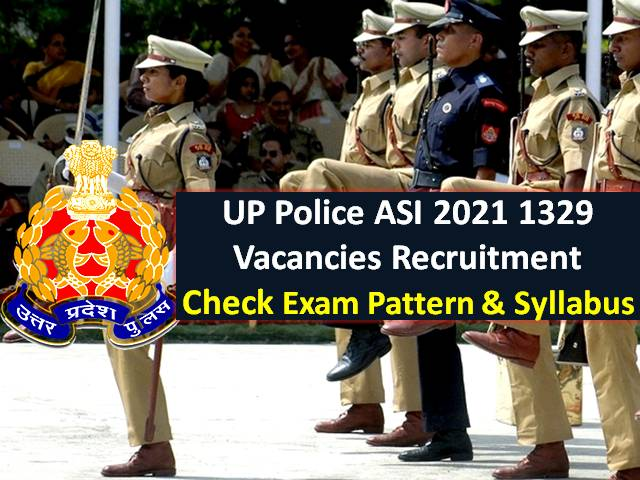 UP Police ASI 2021 Syllabus & Exam Pattern for 1329 Vacancies: Online Exam, Physical Standard Test (PST), Computer Typing & Stenography Test for UPPRPB Recruitment