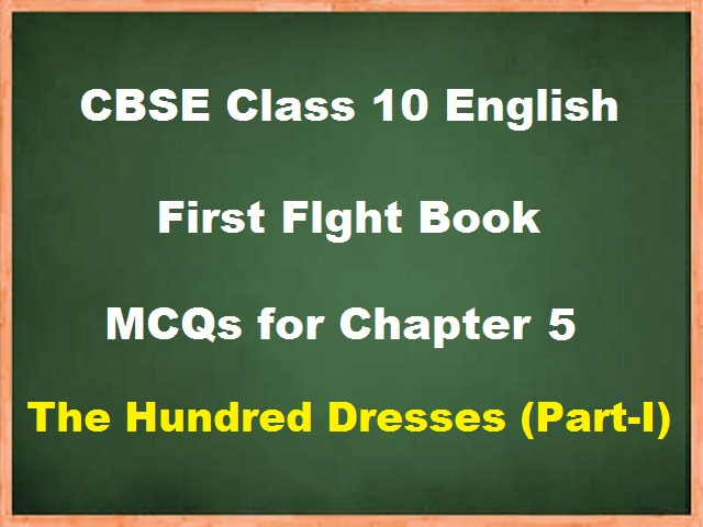 MCQ questions for Class 10 English Chapter 5: The Hundred Dresses - I