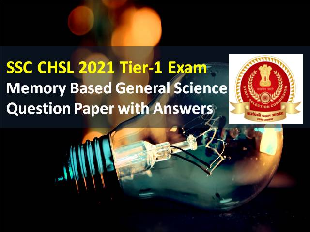 SSC CHSL 2021 Tier-1 Exam Memory Based General Science Question with Answers: Check Memory Based BIology, Physics, Chemistry Solved Question Paper