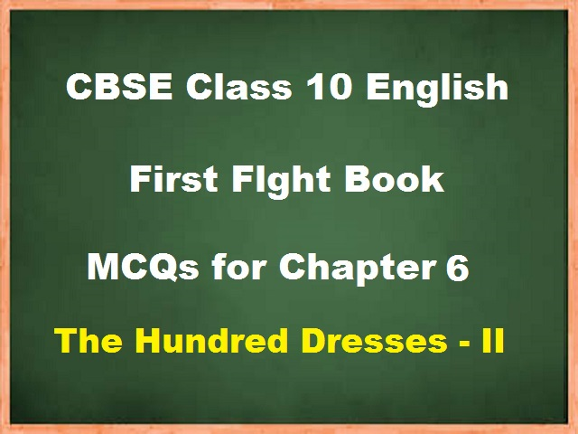 CBSE Class 10 English MCQs for Chapter 6 - The Hundred Dresses II