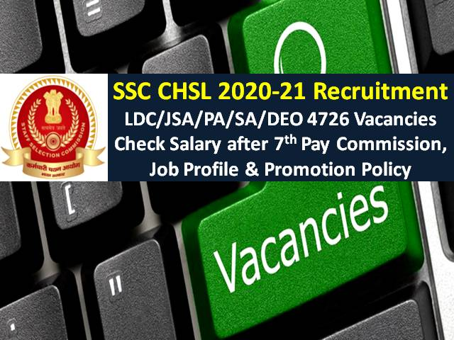 SSC CHSL 2020-21 Recruitment of 4726 Vacancies for LDC/JSA/PA/SA/DEO Posts: Check Salary after 7th Pay Commission, Job Profile, Promotion, Category-wise Vacancy Detail