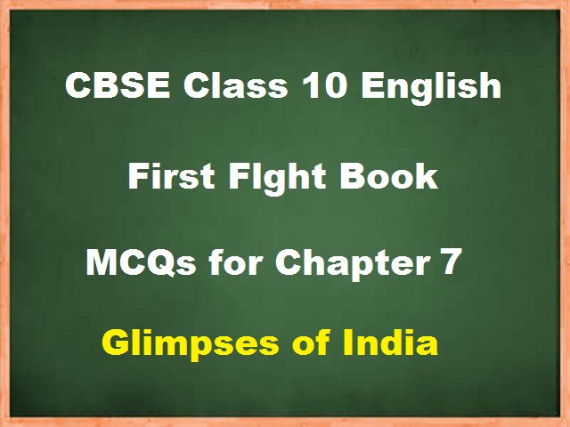 MCQs for CBSE Class 10 English Chapter 7 Glimpses of India