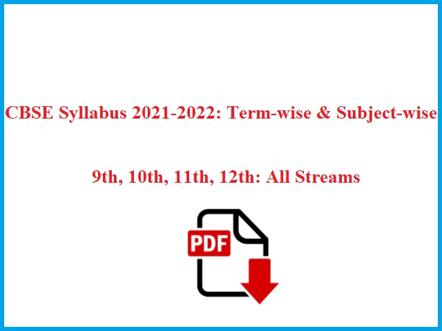 Revised Term-wise & Subject-wise CBSE Syllabus 2021-2022 for All Subjects of 9th, 10th, 11th, 12th Released: Download Now
